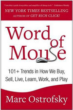 Word of Mouse : 101+ Trends in How We Buy, Sell, Live, Learn, Work, and Play - Marc Ostrofsky