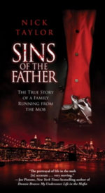 Sins of the Father : The True Story of a Family Running from the Mob - Nick Taylor