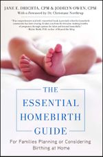 The Essential Homebirth Guide : For Families Planning or Considering Birthing at Home - Jane E. Drichta