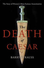 The Death of Caesar : The Story of History's Most Famous Assassination - Barry Strauss
