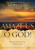 Amaze Us, O God! : Experiencing the Miraculous - Dr Mark Hanby