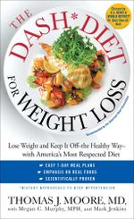 The DASH Diet for Weight Loss : Lose Weight and Keep It Off--the Healthy Way--with America's Most Respected Diet - Thomas J. Moore