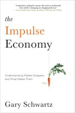 The Impulse Economy : Understanding Mobile Shoppers and What Makes Them Buy - Gary Schwartz