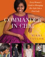 Commander in Chic : Every Woman's Guide to Managing Her Style Like a F - Mikki Taylor