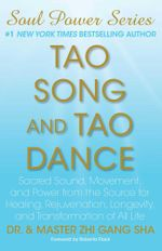 Tao Song and Tao Dance : Sacred Sound, Movement, and Power from the Source for Healing, Rejuvenation, Longevity, and Transformation of All Life - Zhi Gang Sha