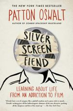 Silver Screen Fiend : Learning About Life from an Addiction to Film - Patton Oswalt