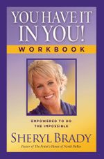 You Have It In You! : Empowered To Do The Impossible - Sheryl Brady