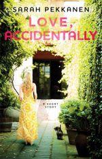 Love, Accidentally : An eShort Story - Sarah Pekkanen