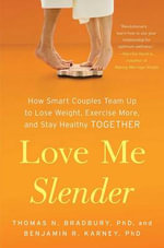 Love Me Slender : How Smart Couples Team Up to Lose Weight, Exercise More, and Stay Healthy Together - Thomas N Bradbury