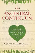 The Ancestral Continuum : Unlock the Secrets of Who You Really Are - Natalia O'Sullivan