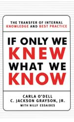 If Only We Knew What We Know : The Transfer of Internal Knowledge and Best Practi - C. Jackson Grayson