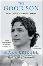 The Good Son : The Life of Ray ',Boom Boom', Mancini - Mark Kriegel