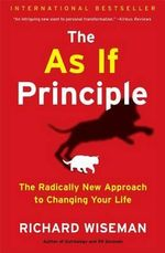 The as If Principle : The Radically New Approach to Changing Your Life - Dr Richard Wiseman