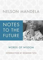 Notes to the Future : Words of Wisdom - Nelson Mandela