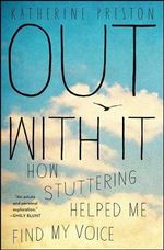 Out with It : How Stuttering Helped Me Find My Voice - Department of Biological Science Katherine Preston