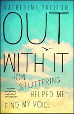 Out With It : How Stuttering Helped Me Find My Voice - Katherine Preston