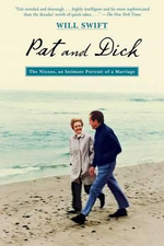 Pat and Dick : The Nixons, an Intimate Portrait of a Marriage - Will Swift