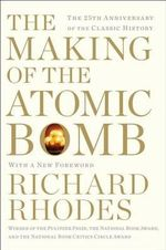 The Making of the Atomic Bomb : 25th Anniversary Edition - Richard Rhodes