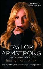Hiding from Reality : My Story of Love, Loss, and Finding the Courage Within - Taylor Armstrong