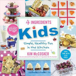 4 Ingredients Kids : Simple, Healthy Fun in the Kitchen - Kim McCosker