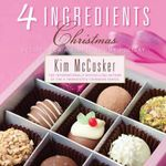 4 Ingredients Christmas : Recipes for a Simply Yummy Holiday - Kim McCosker