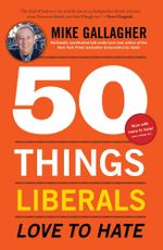 50 Things Liberals Love to Hate - Mike Gallagher