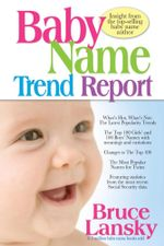Baby Name Trend Report : Insight from the top-selling baby name author - Bruce Lansky