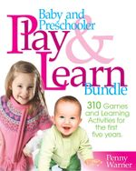 Baby and Preschooler Play & Learn Bundle : Over 300 Games and Learning Activities for Babies and Preschoolers - Penny Warner