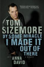 By Some Miracle I Made it Out of There : A Memoir - Tom Sizemore