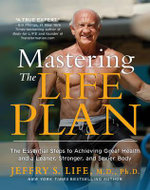 Mastering the Life Plan : The Essential Steps to Achieving Great Health and a Leaner, Stronger, and Sexier Body - Jeffry S. Life