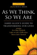 As We Think, So We Are : James Allen's Guide to Transforming Our Lives - James Allen