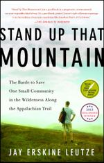Stand Up That Mountain : The Battle to Save One Small Community in the Wilderness Along the Appalachian Trail - Jay Erskine Leutze