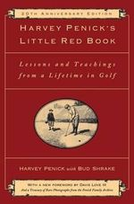 Harvey Penick's Little Red Book : Lessons and Teachings from a Lifetime in Golf - Harvey Penick