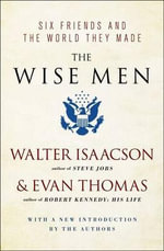 The Wise Men : Six Friends and the World They Made - Walter Isaacson