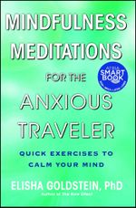 Mindfulness Meditations for the Anxious Traveler : Quick Exercises to Calm Your Mind - Elisha Goldstein