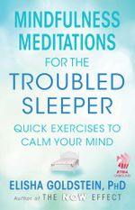 Mindfulness Meditations for the Troubled Sleeper : The Now Effect - Elisha Goldstein