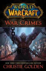 World of Warcraft : War Crimes : World of Warcraft (Gallery Books) - Christie Golden