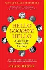 Hello Goodbye Hello : A Circle of 101 Remarkable Meetings - Craig Brown