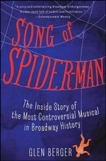 Song of Spider-Man : The Inside Story of the Most Controversial Musical in Broadway History - Glen Berger
