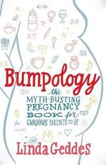 Bumpology : The Myth-Busting Pregnancy Book for Curious Parents-To-Be - Linda Geddes