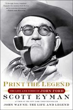 Print the Legend : The Life and Times of John Ford - Scott Eyman