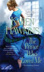 The Prince Who Loved Me : Oxenburg Princes Series - Karen Hawkins