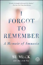 I Forgot to Remember : A Memoir of Amnesia - Su Meck