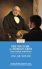 The Picture of Dorian Gray and Other Writings : Enriched Classics - Oscar Wilde