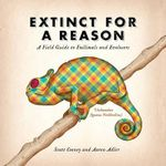 Extinct for a Reason : A Field Guide to Failimals and Evolosers - Scott Cooney