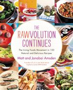 The Rawvolution Continues : The Living Foods Movement in 150 Natural and Delicious Recipes - Matt Amsden
