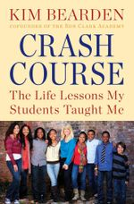 Crash Course : The Life Lessons My Students Taught Me - Kim Bearden