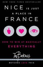 Nice is Just a Place in France : How to Win at Basically Everything - The Betches