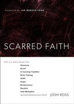 Scarred Faith : This Is a Story about How Honesty, Grief, a Cursing Toddler, Risk-Taking, AIDS, Hope, Brokenness, Doubts, and Memphis Ignited Adventurous Faith - Josh Ross