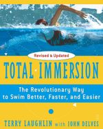 Total Immersion : The Revolutionary Way To Swim Better, Faster, and Easier - Terry Laughlin